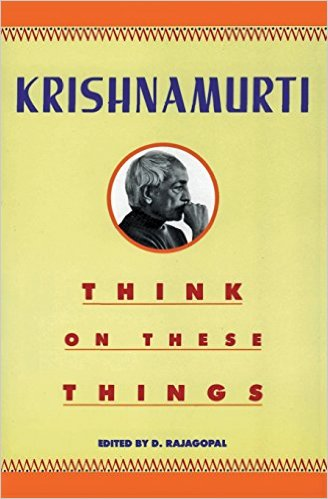 Think on These Things Krishnamurti